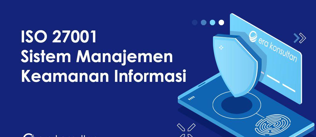 ISO 27001 - Sistem Keamanan Informasi - Sistem Manajemen Kemanan Informasi - Sertifikasi ISO 27001